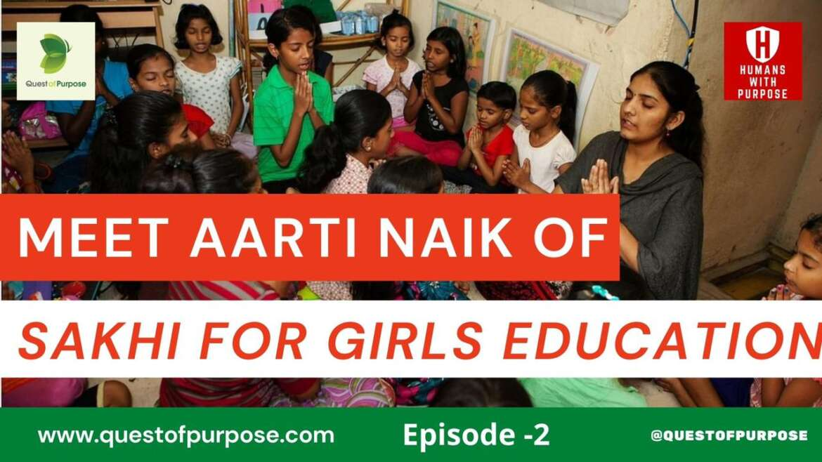 Learn how Aarti Naik of Sakhi for Girls Education transforms lives of Girls from Mumbai Slums